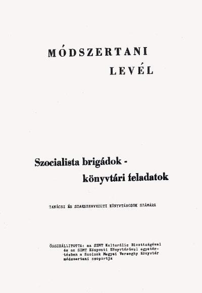 Szocialista brigádok - könyvtári feladatok : tanácsi és szakszervezeti könyvtárosok számára : Módszertani levél