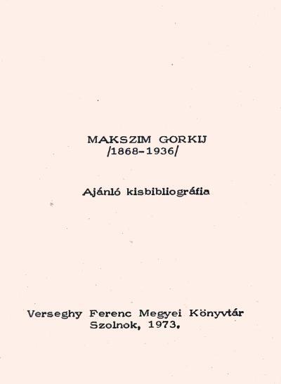 Makszim Gorkij (1868-1936) : ajánló kisbibliográfia