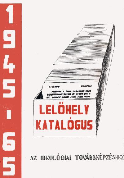 Lelőhely-katalógus az ideológiai továbbképzéshez, különös tekintettel a Marxizmus-Leninizmus Esti Egyetem anyagára