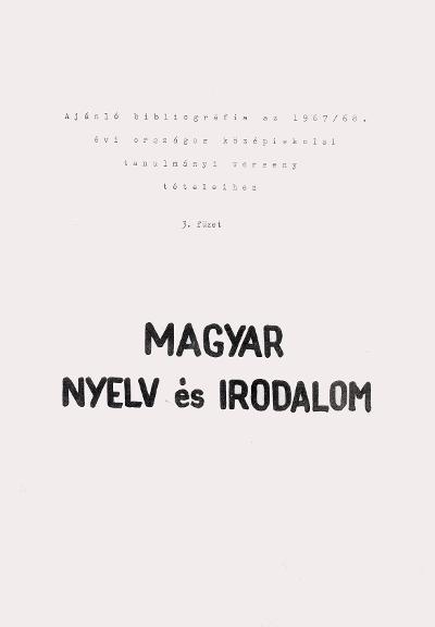 Magyar nyelv és irodalom: Ajánló bibliográfia az 1967/68. évi országos középiskolai tanulmányi verseny tételeihez