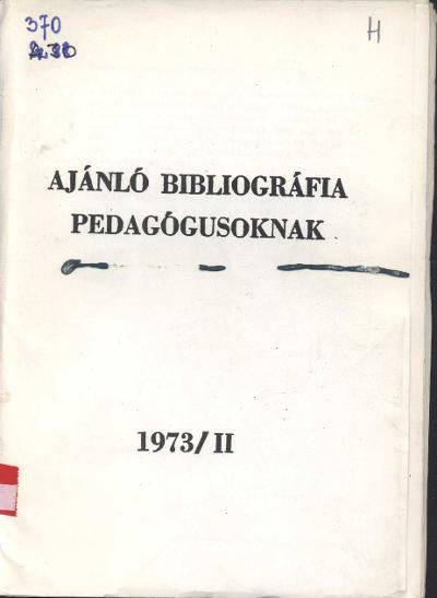 Ajánló bibliográfia pedagógusoknak 1973/II. : [Válogatás a Verseghy Ferenc Megyei Könyvtár Pedagógiai Szolgálatának újonnan beszerzett könyveiből]