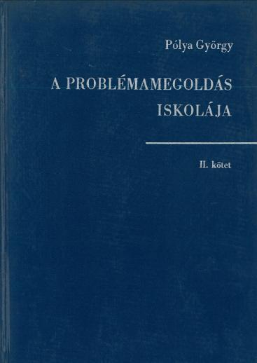 Pólya György - A problémamegoldás iskolája II.kötet