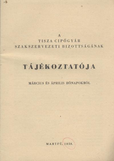 A Tisza Cipőgyár Szakszervezeti Bizottságának tájékoztatója 1959. március és április hónapról