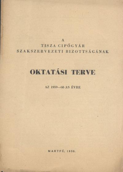 A Tisza Cipőgyár Szakszervezeti Bizottságának Oktatási terve az 1959-60-as évre