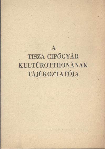 A Tisza Cipőgyár kultúrotthonának Tájékoztatója