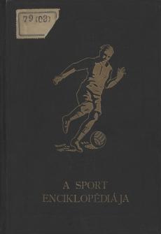 """""""A sport enciklopédiája 1. kötet (A testnevelés és testgyakorlás kézikönyve)"""""""