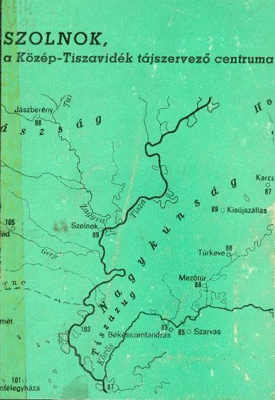Szolnok a Közép-Tiszavidék tájszervező centruma