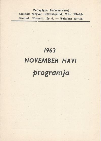 Pedagógus Szakszervezet Szolnok megyei Bizottságának Művelődési Klubjának 1963. november havi műsora