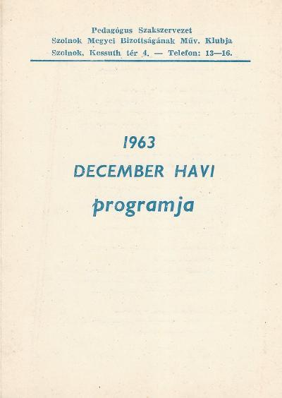 Pedagógus Szakszervezet Szolnok megyei Bizottságának Művelődési Klubjának 1963. december havi műsora
