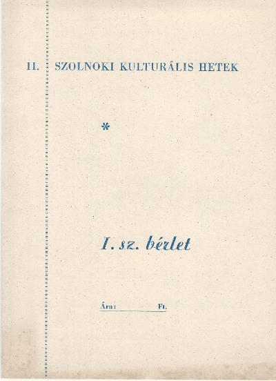 II. Szolnoki Kulturális Hetek I. sz. bérlete