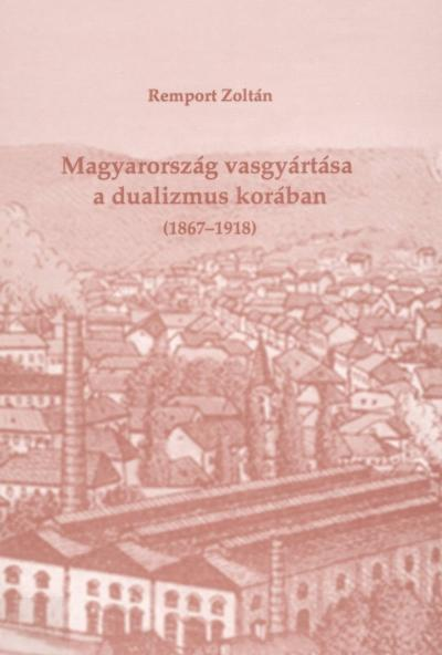Magyarország vasgyártása a dualizmus korában (1867-1918)