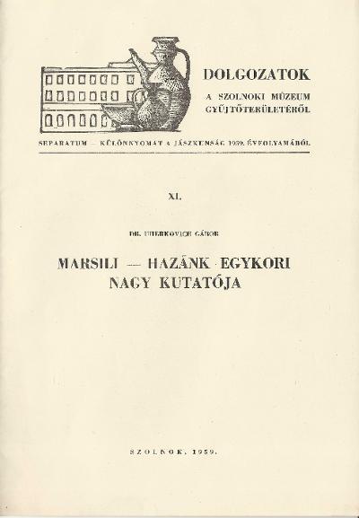 Dr. Uherkovich Gábor: Marsili - Hazánk egykori nagy kutatója. Dolgozatok a szolnoki Múzeum gyűjtőterületéről. XI.