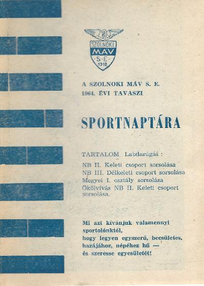 A szolnoki MÁV Sport Egyesület 1964. évi tavaszi Sportnaptára