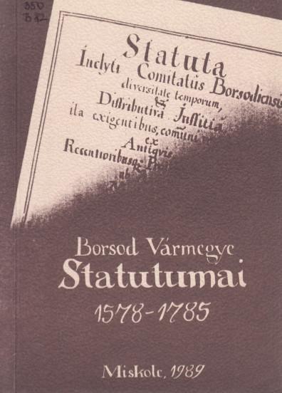 Borsod Vármegye Statutumai 1578-1785