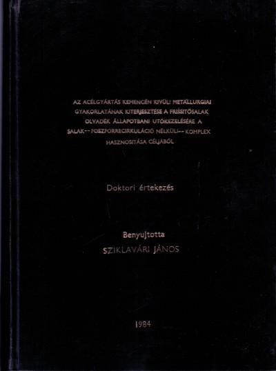 Sziklavári János 1984 Az acélgyártás kemencén kívüli metallurgiai gyakorlatának kiterjesztése