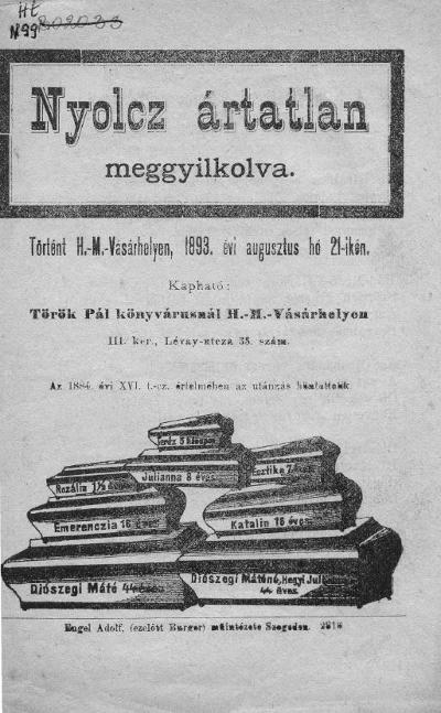 Nyolcz ártatlan meggyilkolva : Történt H.-M.-Vásárhelyen, 1893. évi augusztus hó 21-ikén