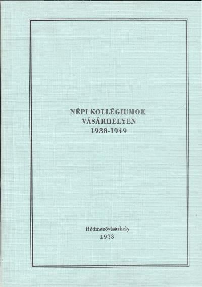 Népi kollégiumok Vásárhelyen 1938-1949 : dokumentumok, publikációk, visszaemlékezések gyűjteménye
